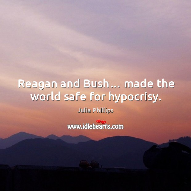 Reagan and bush… made the world safe for hypocrisy. Image