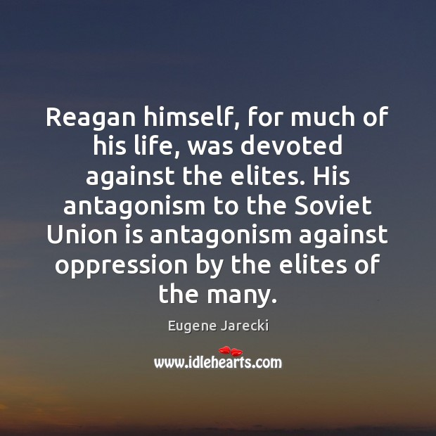 Reagan himself, for much of his life, was devoted against the elites. Union Quotes Image