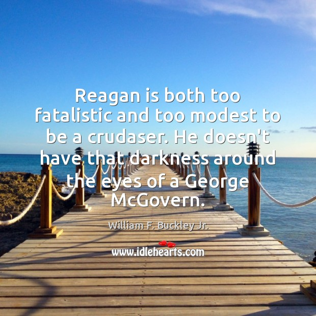 Reagan is both too fatalistic and too modest to be a crudaser. Image