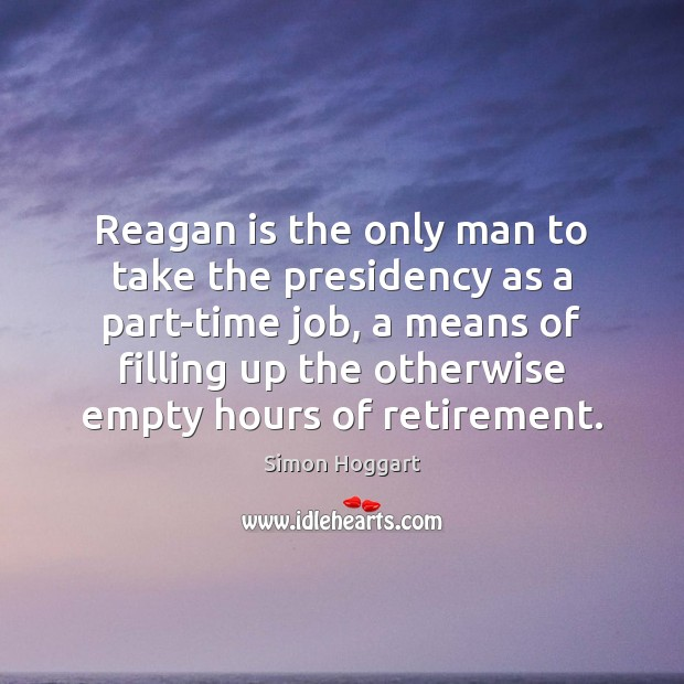 Reagan is the only man to take the presidency as a part-time Image