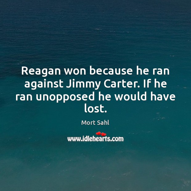 Reagan won because he ran against Jimmy Carter. If he ran unopposed he would have lost. Image
