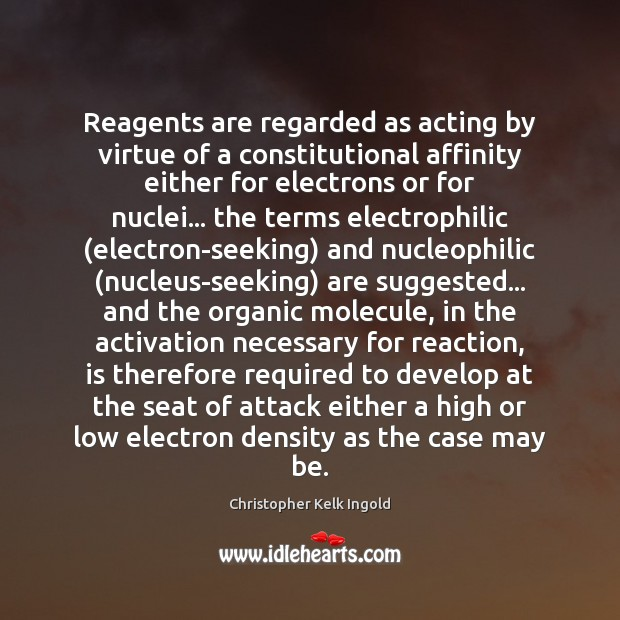 Image, Reagents are regarded as acting by virtue of a constitutional affinity either