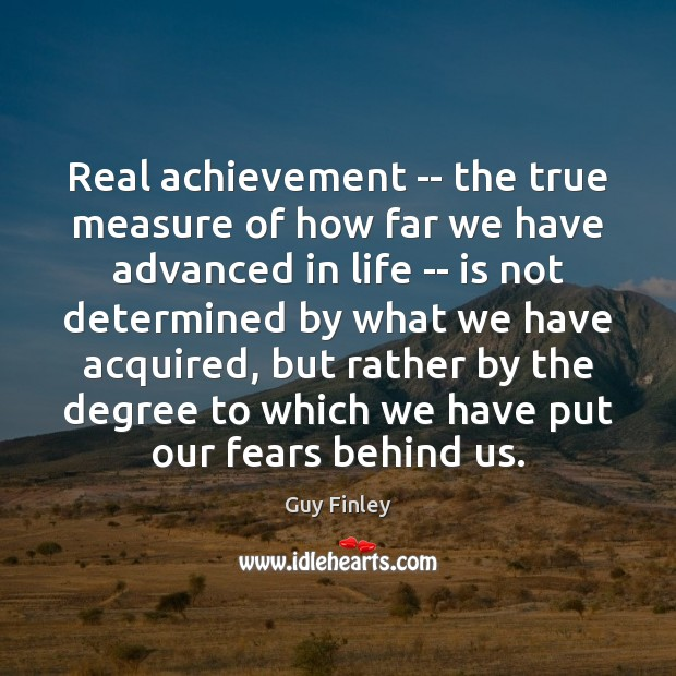 Real achievement — the true measure of how far we have advanced Guy Finley Picture Quote