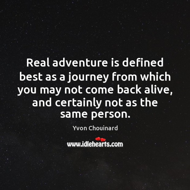 Real adventure is defined best as a journey from which you may Yvon Chouinard Picture Quote