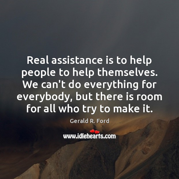 Image, Real assistance is to help people to help themselves. We can't do