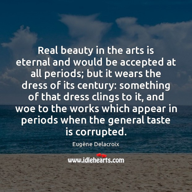Image, Real beauty in the arts is eternal and would be accepted at