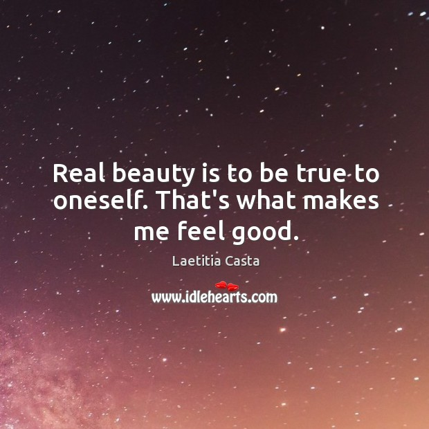 Image, Real beauty is to be true to oneself. That's what makes me feel good.