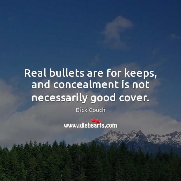 Real bullets are for keeps, and concealment is not necessarily good cover. Image