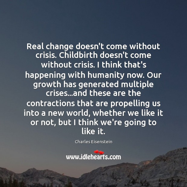 Image, Real change doesn't come without crisis. Childbirth doesn't come without crisis. I