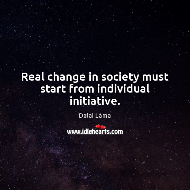 Real change in society must start from individual initiative. Image