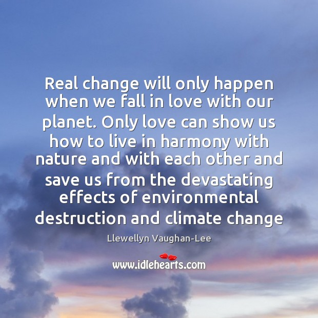 Real change will only happen when we fall in love with our Llewellyn Vaughan-Lee Picture Quote
