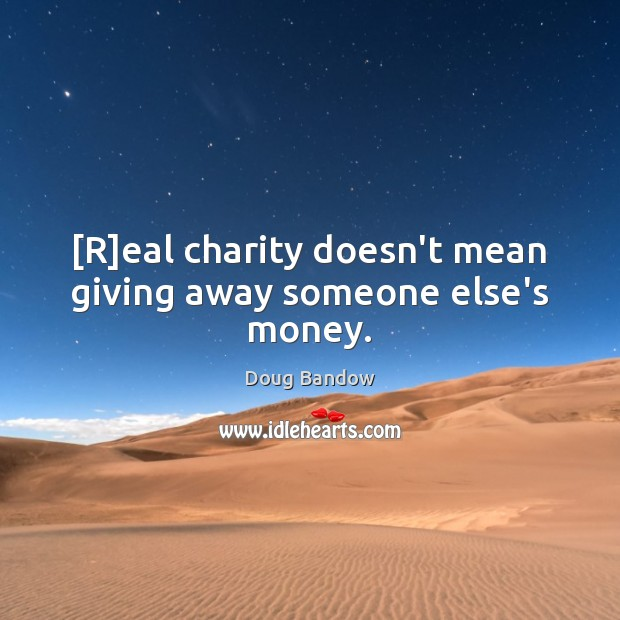 Image, [R]eal charity doesn't mean giving away someone else's money.