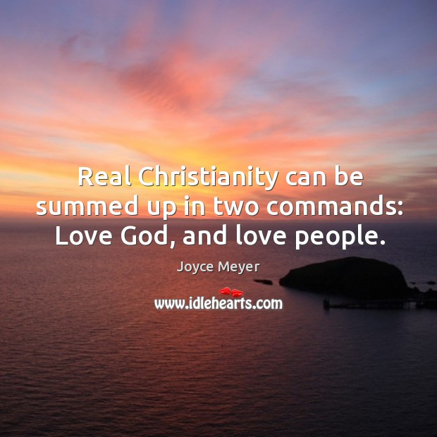 Real Christianity can be summed up in two commands: Love God, and love people. Image