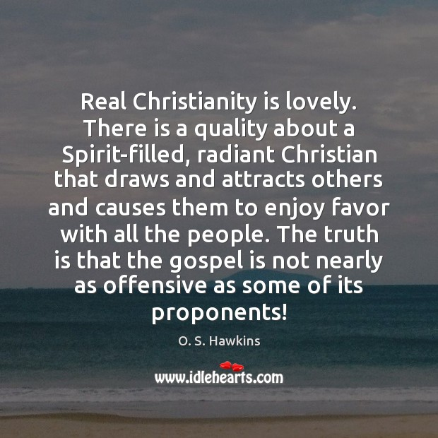 O. S. Hawkins Picture Quote image saying: Real Christianity is lovely. There is a quality about a Spirit-filled, radiant