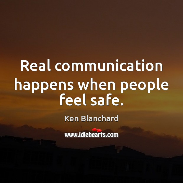 Image, Real communication happens when people feel safe.