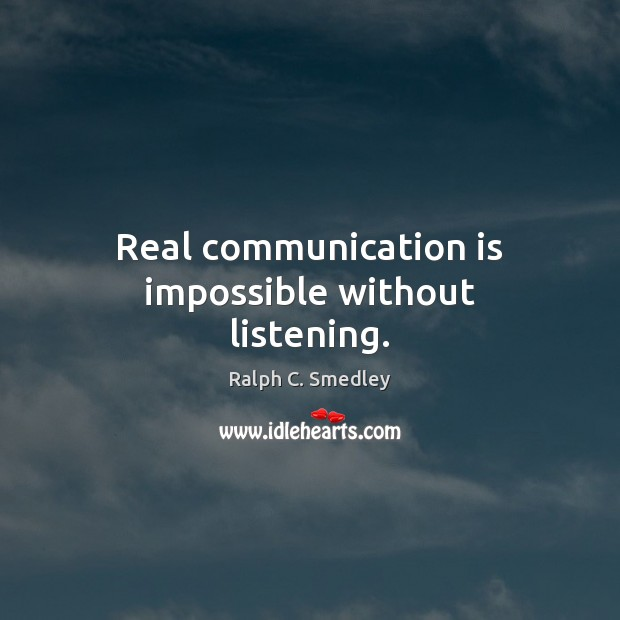 Image about Real communication is impossible without listening.