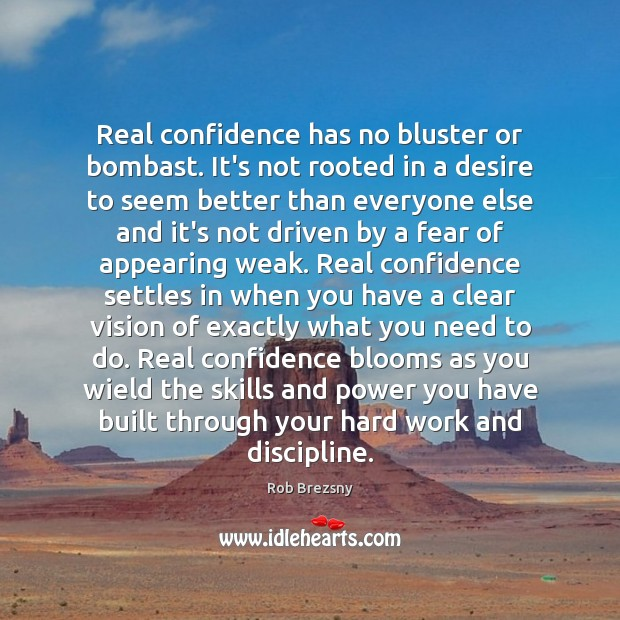 Real confidence has no bluster or bombast. It's not rooted in a Rob Brezsny Picture Quote