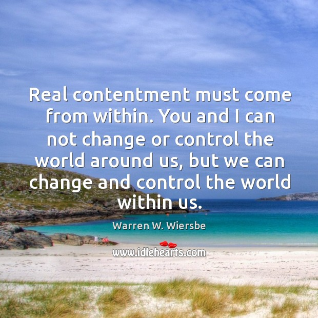Real contentment must come from within. You and I can not change Image