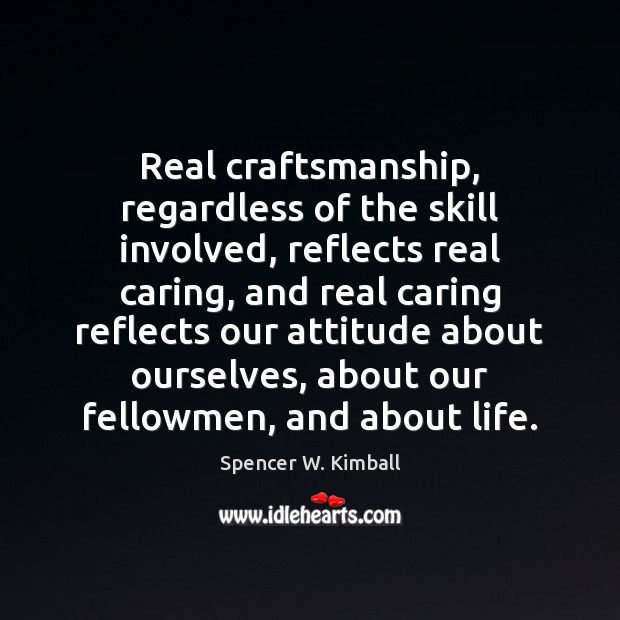Real craftsmanship, regardless of the skill involved, reflects real caring, and real Care Quotes Image