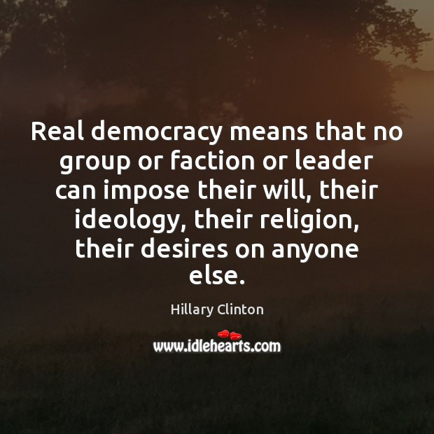 Real democracy means that no group or faction or leader can impose Image