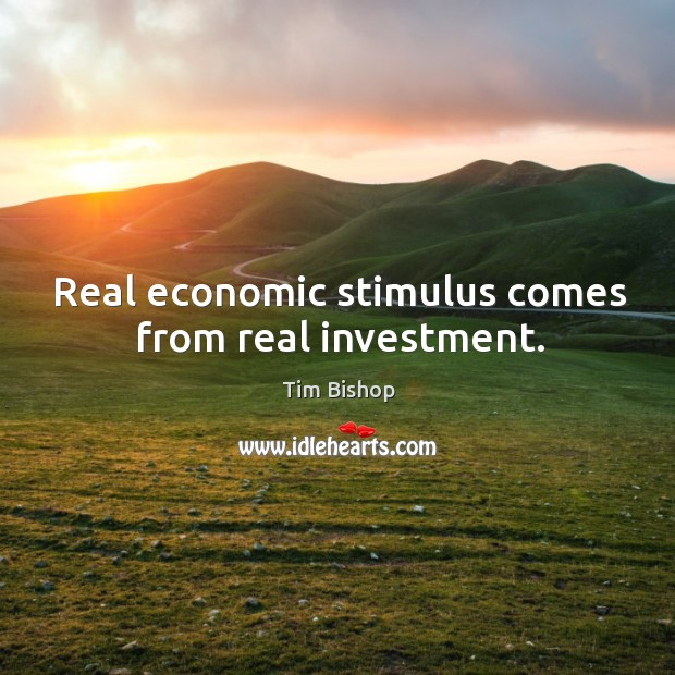 Image, Real economic stimulus comes from real investment.