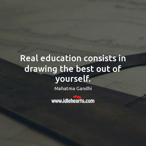 Real education consists in drawing the best out of yourself. Image