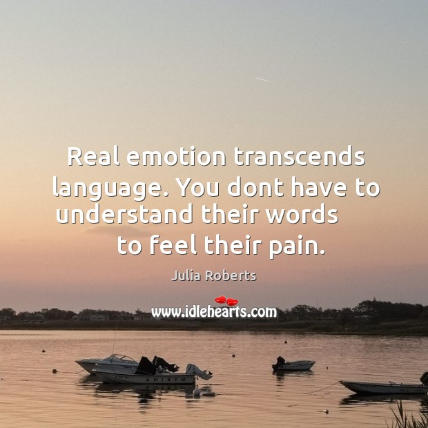 Image, Real emotion transcends language. You dont have to understand their words         to