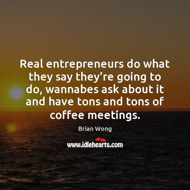 Real entrepreneurs do what they say they're going to do, wannabes ask Image