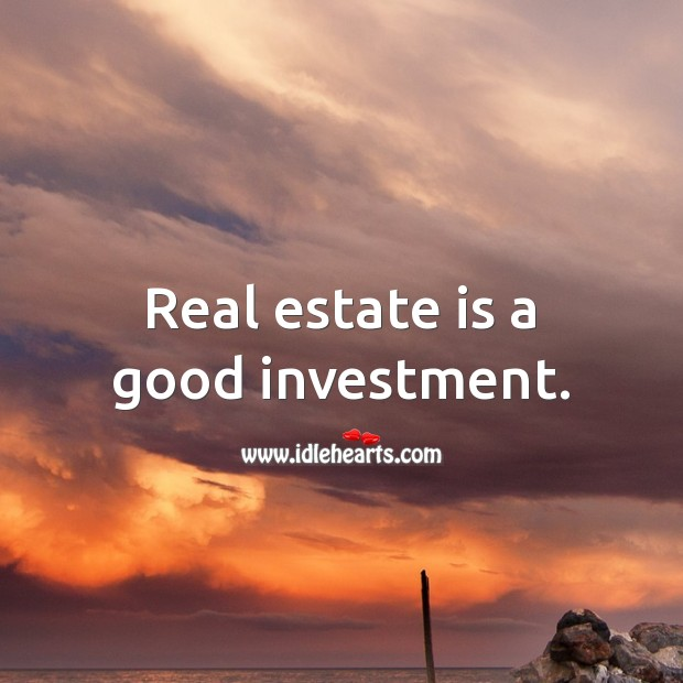 Real estate is a good investment. Investment Quotes Image