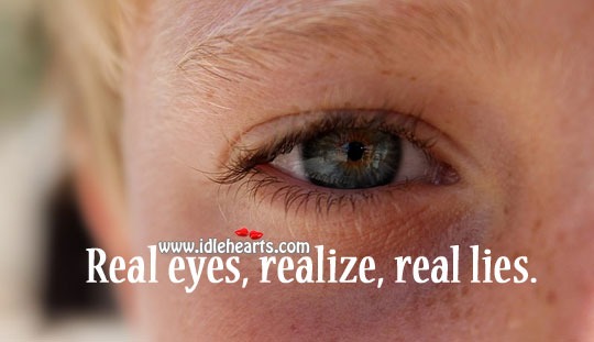 Real Eyes, Realize, Real Lies.