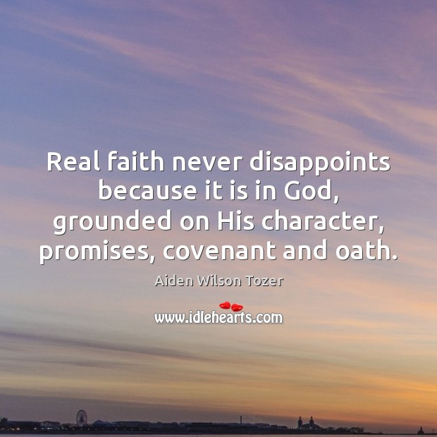 Image, Real faith never disappoints because it is in God, grounded on His