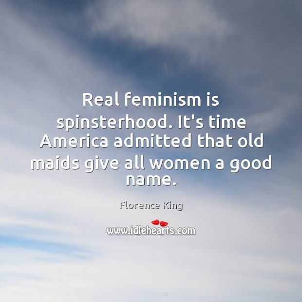 Real feminism is spinsterhood. It's time America admitted that old maids give Image