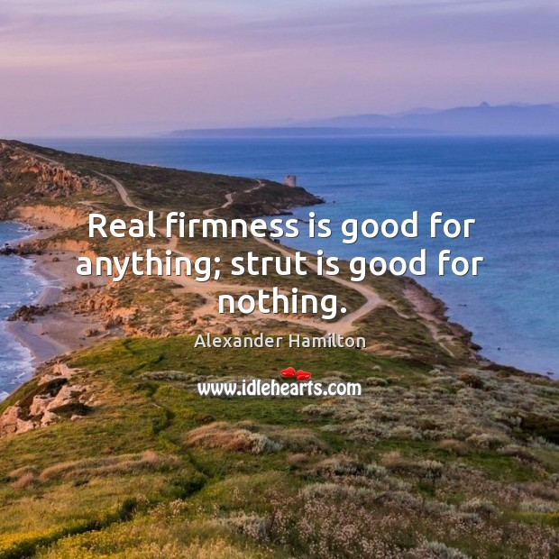 Image, Real firmness is good for anything; strut is good for nothing.