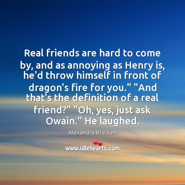 Image, Real friends are hard to come by, and as annoying as Henry