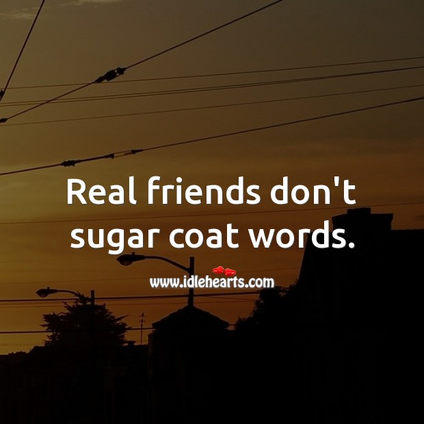 Real friends don't sugar coat words. Image