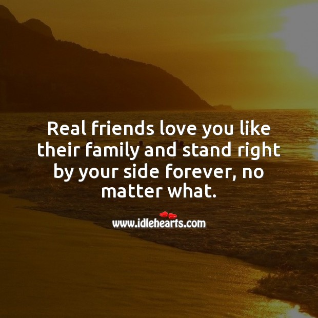 Real friends love you like their family and stand right by your side forever. No Matter What Quotes Image