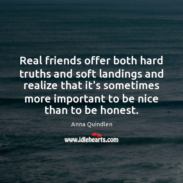 Real friends offer both hard truths and soft landings and realize that Real Friends Quotes Image