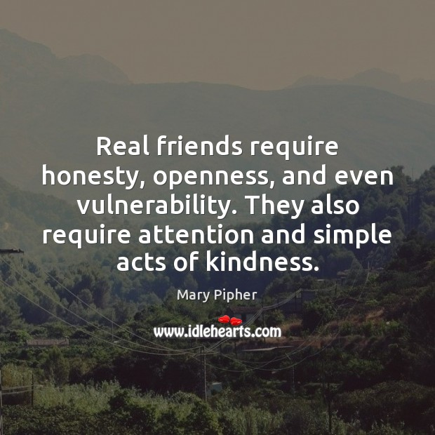 Real friends require honesty, openness, and even vulnerability. They also require attention Real Friends Quotes Image