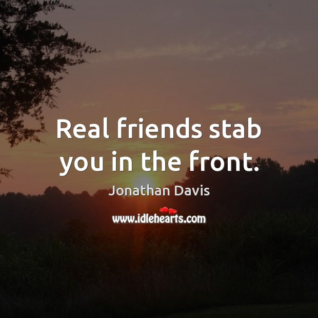 Real friends stab you in the front. Real Friends Quotes Image