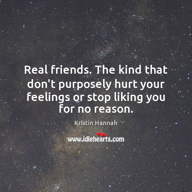 Image, Real friends. The kind that don't purposely hurt your feelings or stop