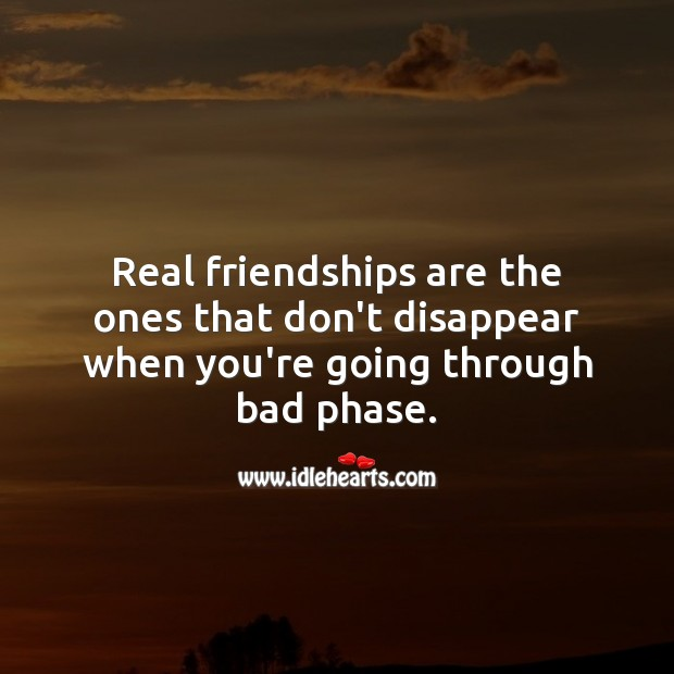 Real friendships are the ones that don't disappear when you're going through bad phase. Real Friends Quotes Image