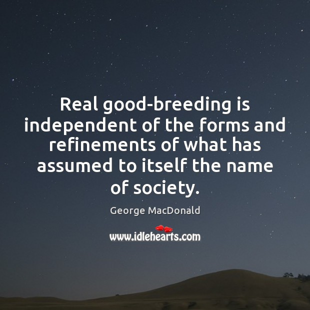 Image, Real good-breeding is independent of the forms and refinements of what has
