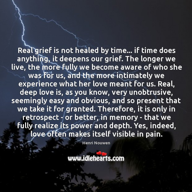 Real grief is not healed by time… if time does anything, it Image