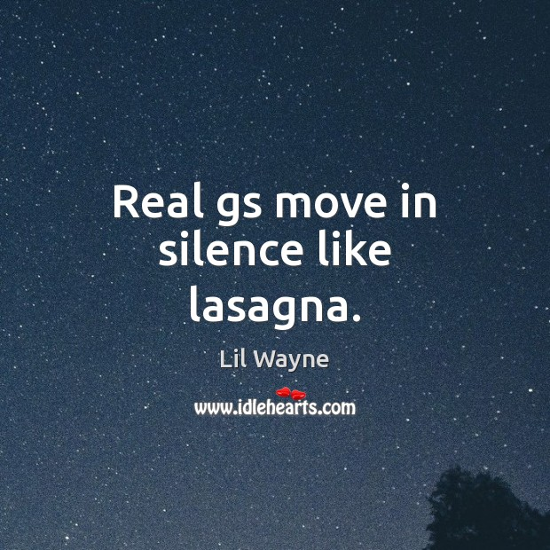 Image, Real gs move in silence like lasagna.