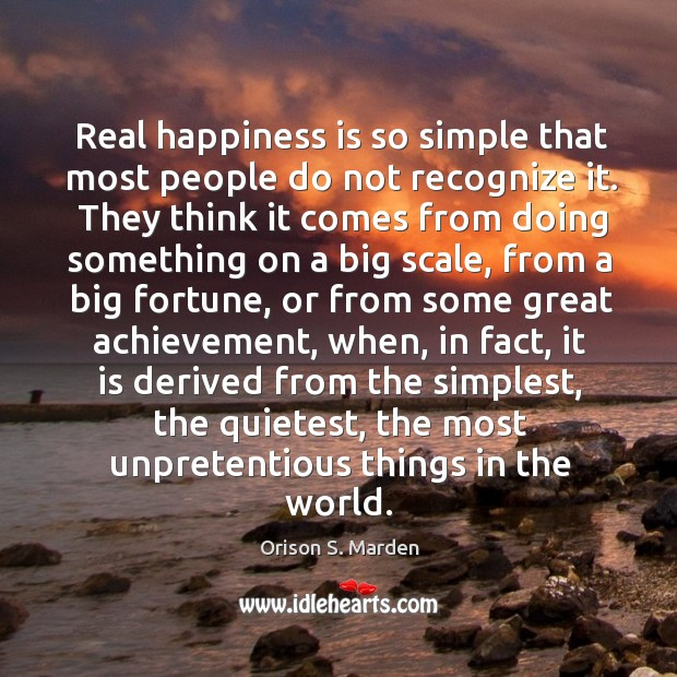 Real happiness is so simple that most people do not recognize it. Image
