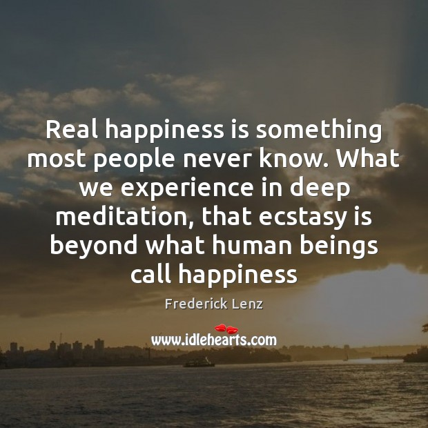 Real happiness is something most people never know. What we experience in Image