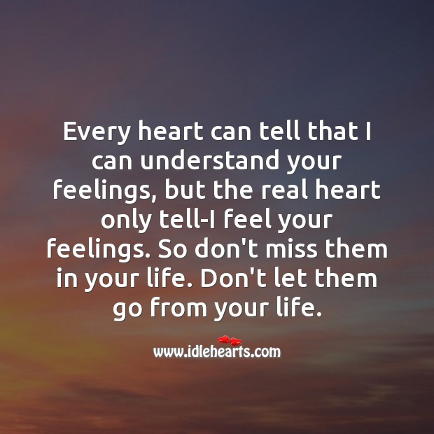 Real heart only tell feel your feelings. Don't Let Them Go Quotes Image
