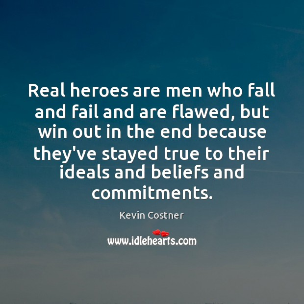 Real heroes are men who fall and fail and are flawed, but Kevin Costner Picture Quote