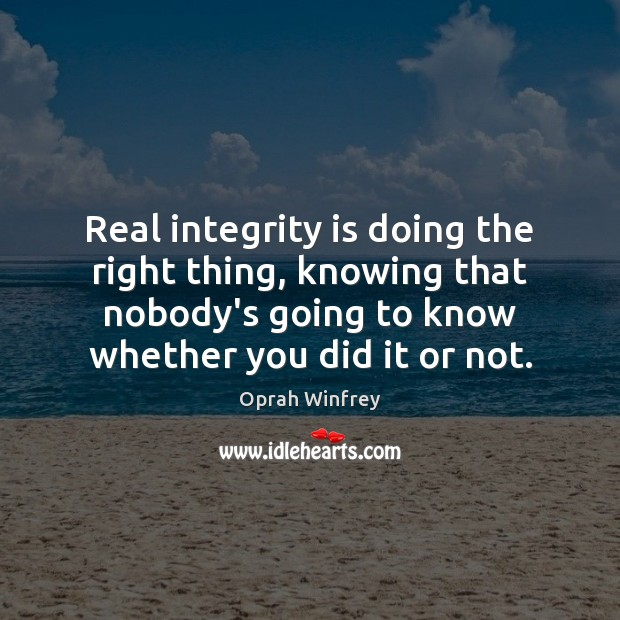 Real integrity is doing the right thing, knowing that nobody's going to Integrity Quotes Image