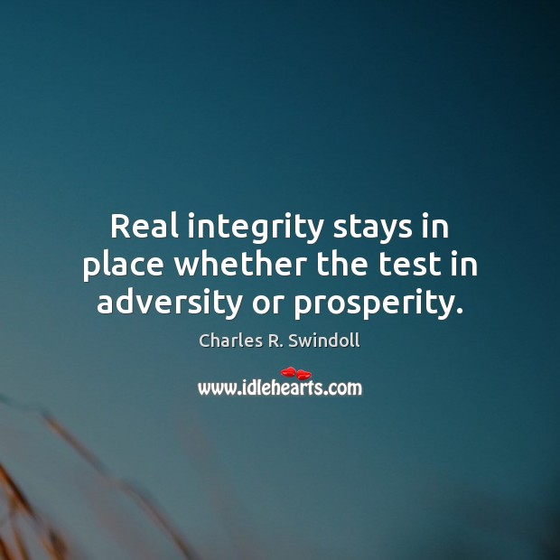 Real integrity stays in place whether the test in adversity or prosperity. Image